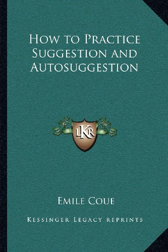 9781162567518: How to Practice Suggestion and Autosuggestion