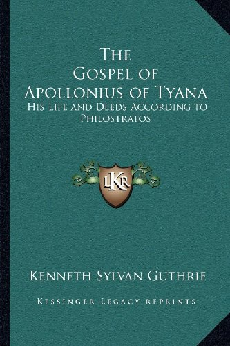 9781162567730: The Gospel of Apollonius of Tyana: His Life and Deeds According to Philostratos