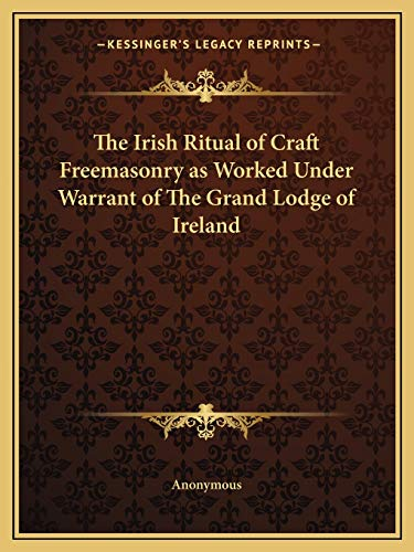 The Irish Ritual of Craft Freemasonry as