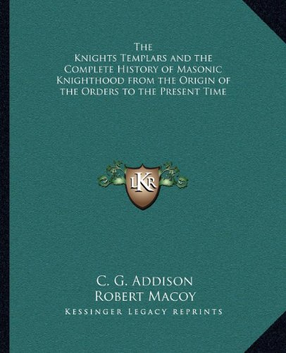 9781162568713: The Knights Templars and the Complete History of Masonic Knighthood from the Origin of the Orders to the Present Time