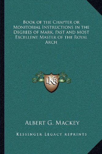 9781162568843: Book of the Chapter or Monitorial Instructions in the Degrees of Mark, Past and Most Excellent Master of the Royal Arch