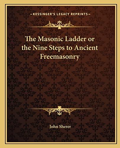 9781162569253: The Masonic Ladder or the Nine Steps to Ancient Freemasonry