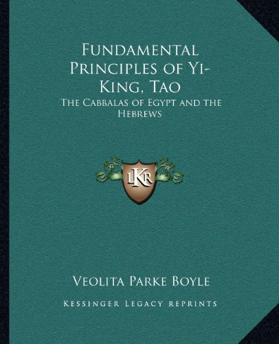 9781162569314: Fundamental Principles of Yi-King, Tao: The Cabbalas of Egypt and the Hebrews