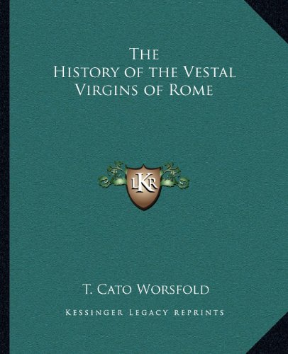 The History of the Vestal Virgins of Rome: Worsfold, T. Cato