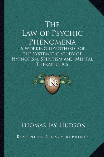 9781162569543: The Law of Psychic Phenomena: A Working Hypothesis for the Systematic Study of Hypnotism, Spiritism and Mental Therapeutics