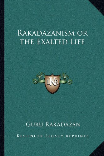 9781162571263: Rakadazanism or the Exalted Life