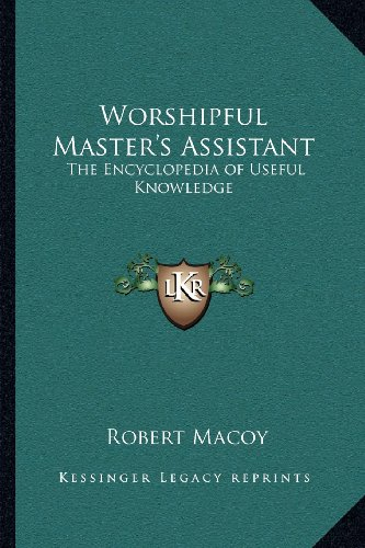 9781162572291: Worshipful Master's Assistant: The Encyclopedia of Useful Knowledge
