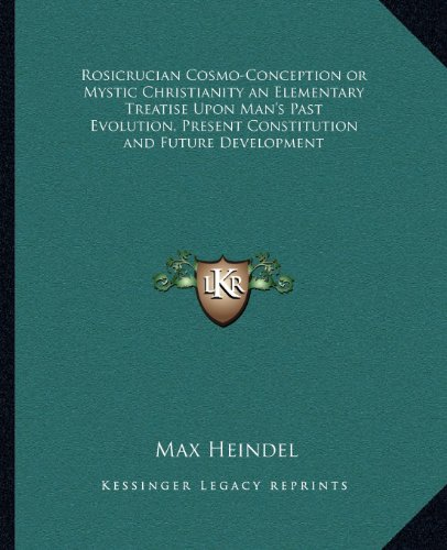 9781162572468: Rosicrucian Cosmo-Conception or Mystic Christianity an Elementary Treatise Upon Man's Past Evolution, Present Constitution and Future Development