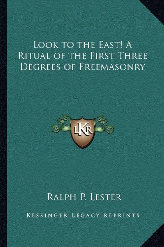 9781162572611: Look to the East! A Ritual of the First Three Degrees of Freemasonry