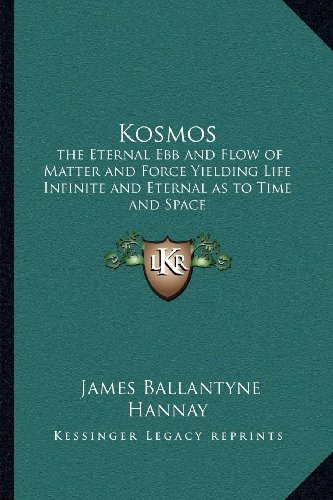 9781162572734: Kosmos: the Eternal Ebb and Flow of Matter and Force Yielding Life Infinite and Eternal as to Time and Space