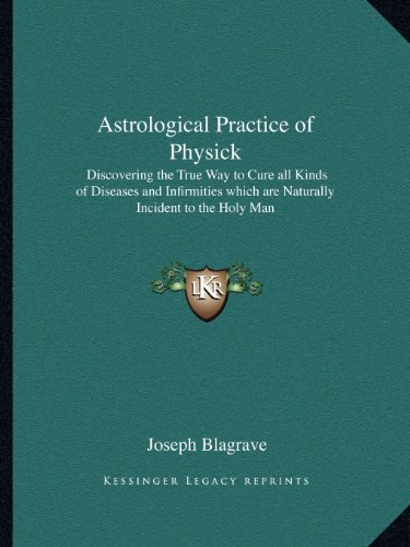 9781162573380: Astrological Practice of Physick: Discovering the True Way to Cure All Kinds of Diseases and Infirmities Which Are Naturally Incident to the Holy Man