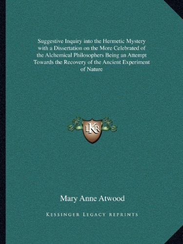 9781162575490: Suggestive Inquiry into the Hermetic Mystery with a Dissertation on the More Celebrated of the Alchemical Philosophers Being an Attempt Towards the Recovery of the Ancient Experiment of Nature