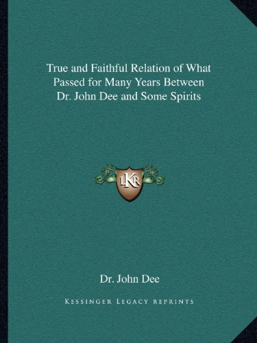 9781162575537: True and Faithful Relation of What Passed for Many Years Between Dr. John Dee and Some Spirits