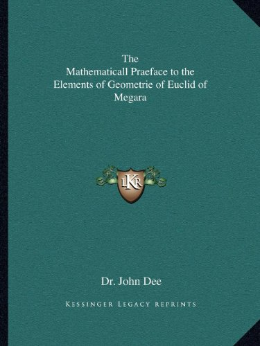 9781162575742: The Mathematicall Praeface to the Elements of Geometrie of Euclid of Megara