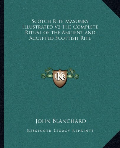 9781162576459: Scotch Rite Masonry Illustrated V2 The Complete Ritual of the Ancient and Accepted Scottish Rite