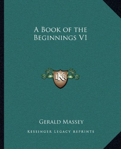 9781162576732: A Book of the Beginnings V1