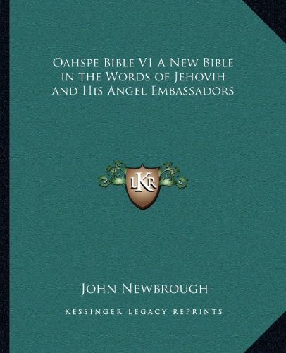 9781162576879: Oahspe Bible V1 a New Bible in the Words of Jehovih and His Angel Embassadors