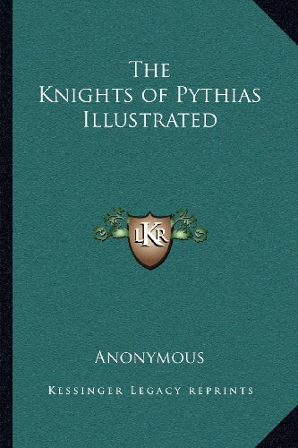 9781162577562: The Knights of Pythias Illustrated