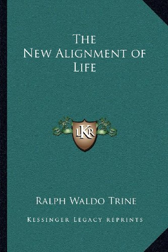 The New Alignment of Life (9781162577876) by Ralph Waldo Trine