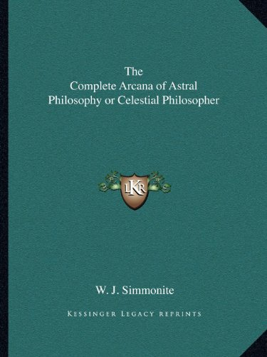 9781162578231: The Complete Arcana of Astral Philosophy or Celestial Philosopher