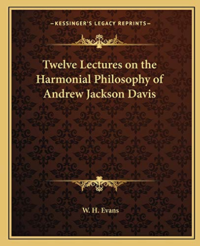 Twelve Lectures on the Harmonial Philosophy of Andrew Jackson Davis (1162580690) by Evans, W. H.