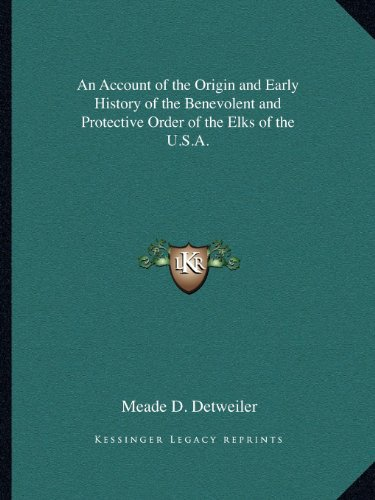 9781162580814: An Account of the Origin and Early History of the Benevolent and Protective Order of the Elks of the U.S.A.