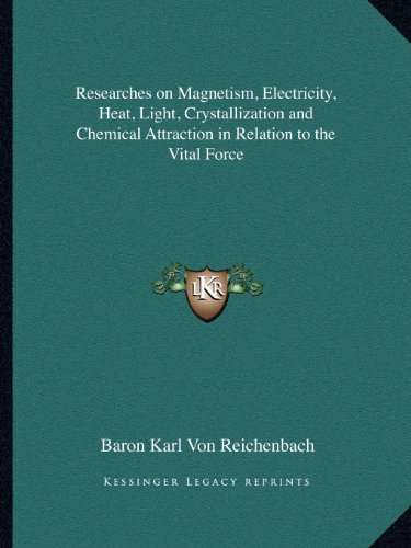 9781162580821: Researches on Magnetism, Electricity, Heat, Light, Crystallization and Chemical Attraction in Relation to the Vital Force