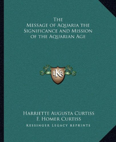 9781162581316: The Message of Aquaria the Significance and Mission of the Aquarian Age