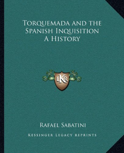 Torquemada and the Spanish Inquisition A History (1162581379) by Rafael Sabatini