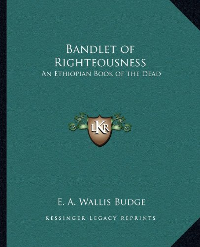 9781162581439: Bandlet of Righteousness: An Ethiopian Book of the Dead