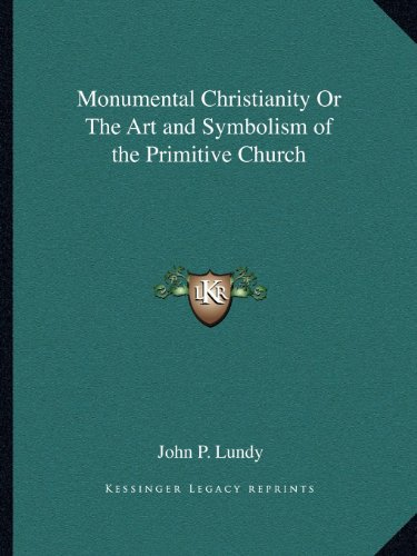 9781162581729: Monumental Christianity Or The Art and Symbolism of the Primitive Church