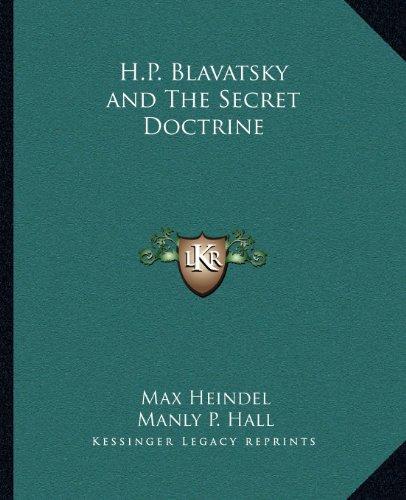 H.P. Blavatsky and The Secret Doctrine: Heindel, Max; Hall, Manly P.