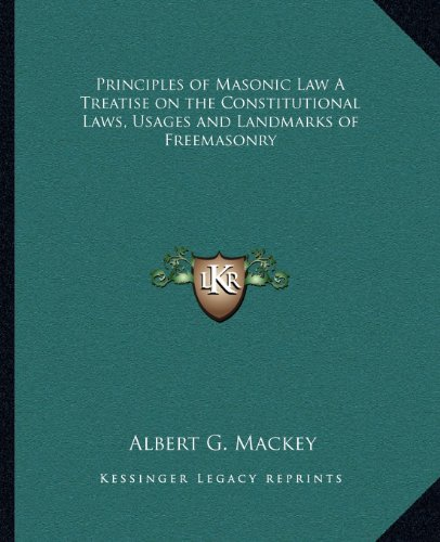 Principles of Masonic Law A Treatise on the Constitutional Laws, Usages and Landmarks of Freemasonry (1162582286) by Albert G. Mackey