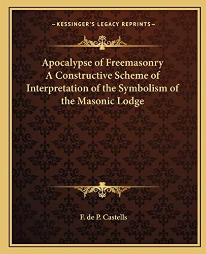 9781162582993: Apocalypse of Freemasonry A Constructive Scheme of Interpretation of the Symbolism of the Masonic Lodge