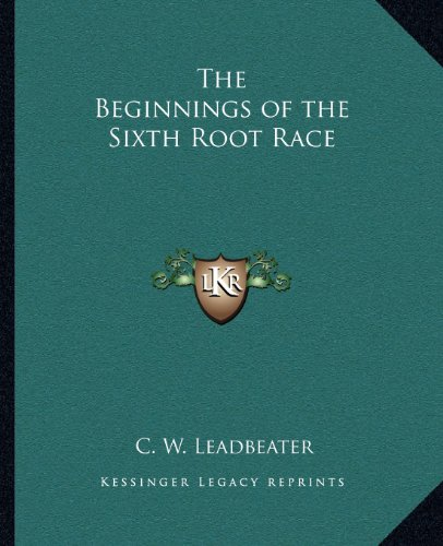 9781162583372: The Beginnings of the Sixth Root Race