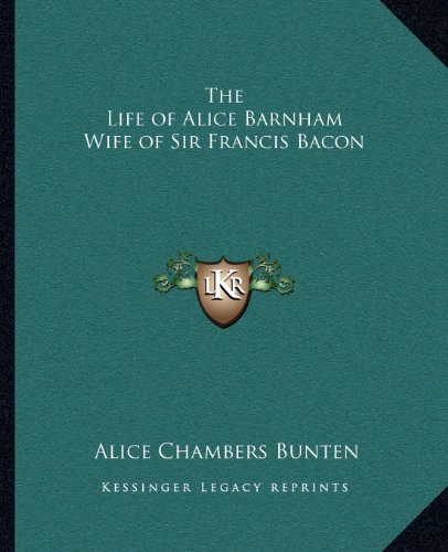 9781162583815: The Life of Alice Barnham Wife of Sir Francis Bacon