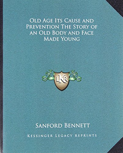 Old Age Its Cause and Prevention the: Bennett, Sanford Fillmore
