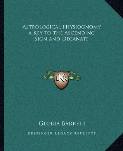 9781162585413: Astrological Physiognomy a Key to the Ascending Sign and Decanate