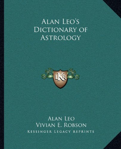 9781162586120: Alan Leo's Dictionary of Astrology