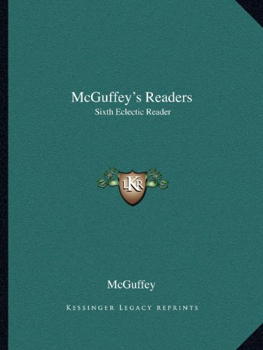 McGuffey's Readers: Sixth Eclectic Reader (116258632X) by McGuffey