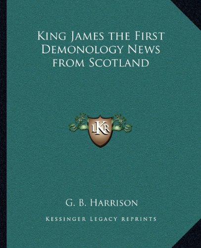 King James the First Demonology News from Scotland (9781162588087) by Harrison, G. B.
