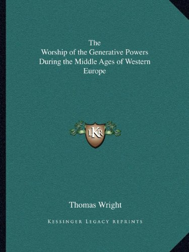 The Worship of the Generative Powers During the Middle Ages of Western Europe (1162589167) by Wright, Thomas
