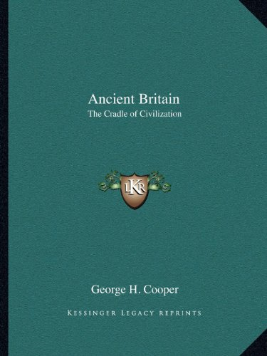 9781162590370: Ancient Britain: The Cradle of Civilization
