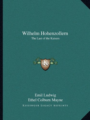 9781162591650: Wilhelm Hohenzollern: The Last of the Kaisers