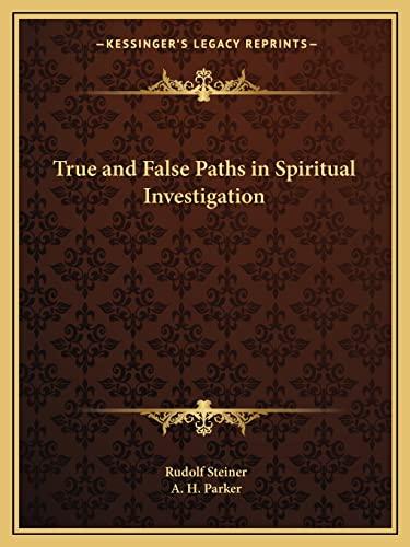 True and False Paths in Spiritual Investigation: Steiner, Rudolf; Parker, A. H.