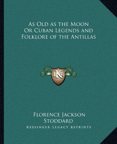 9781162593432: As Old as the Moon Or Cuban Legends and Folklore of the Antillas
