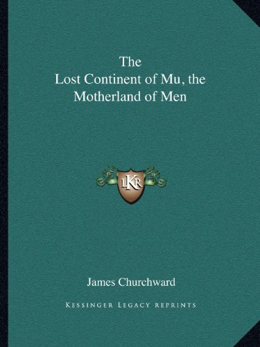 9781162594583: The Lost Continent of Mu, the Motherland of Men