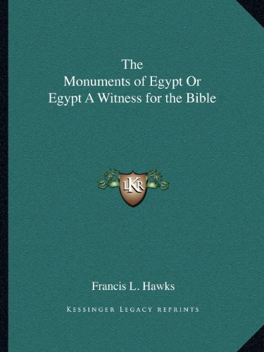 The Monuments of Egypt Or Egypt A Witness for the Bible (9781162595313) by Francis L. Hawks