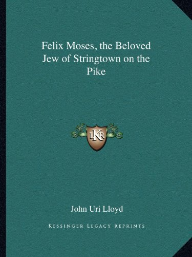 9781162595436: Felix Moses, the Beloved Jew of Stringtown on the Pike