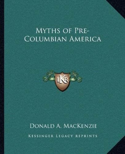 9781162595948: Myths of Pre-Columbian America